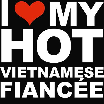 I Love my hot Vietnamese Fiancee Engaged Engagement Vietnam by losttribe