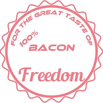 The taste of Bacon is absolutely Freedom by Customdesign200