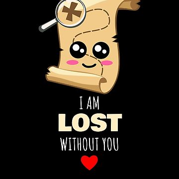 I Am Lost Without You Cute Map Pun by DogBoo