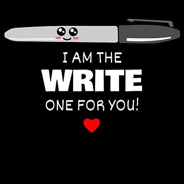 I Am The Write One For You Cute Marker Pun by DogBoo