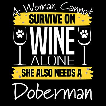 Doberman Dog Design Womens - A Woman Cannot Survive On Wine Alone She Also Needs A Doberman by kudostees