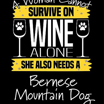 Bernese Mountain Dog Design Womens - A Woman Cannot Survive On Wine Alone She Also Needs A Bernese Mountain Dog by kudostees