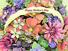 Happy Mother's Day Bouquet by Betty  Town Duncan