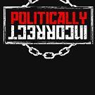 Politically Incorrect by jazzworldquest