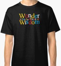 Spiritual Quote: Wonder Is The Beginning Of Wisdom Classic T-Shirt