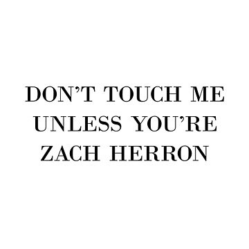 Don't Touch Me Unless You're Zach Herron by amandamedeiros