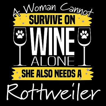 Rottweiler Dog Design Womens - A Woman Cannot Survive On Wine Alone She Also Needs A Rottweiler by kudostees