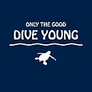 Only The Good Dive Young by TMBTM