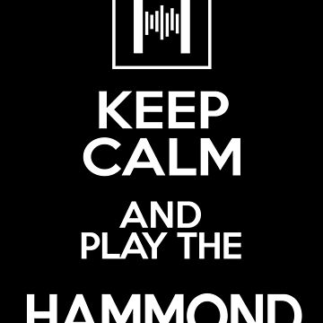 Keep Kalm and Play the Hammond Organ-keyboards-Music-Rock,Blues,Jazz, by carlosafmarques