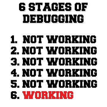 6 Stages Of Debugging by Ankee