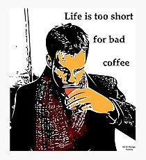 Life is too short for bad coffee Photographic Print