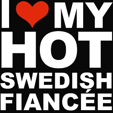 I Love my hot Swedish Fiancee Engaged Engagement Sweden by losttribe