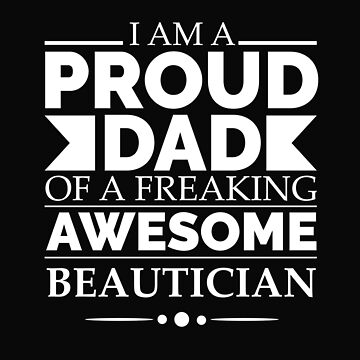Proud Dad of an awesome Beautician by losttribe