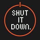 SHUT /T DOWN by Dylan Morang
