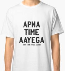 Apna Time Aayega - My Time Will Come Classic T-Shirt