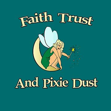 Faith Trust and Pixie Dust by Mark5ky