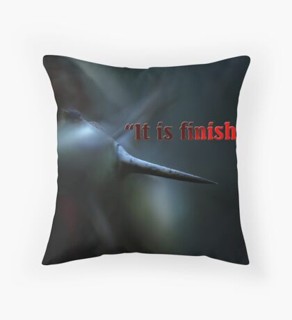 IT IS FINISHED Throw Pillow