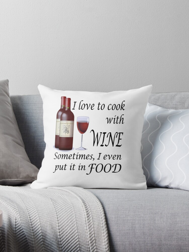 I Love To Cook With Wine - Even In Food by headpossum
