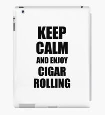 Keep Calm an Enjoy Cigar Rolling Lover Funny Gift Idea for Hobbies Occupation Present iPad Case/Skin