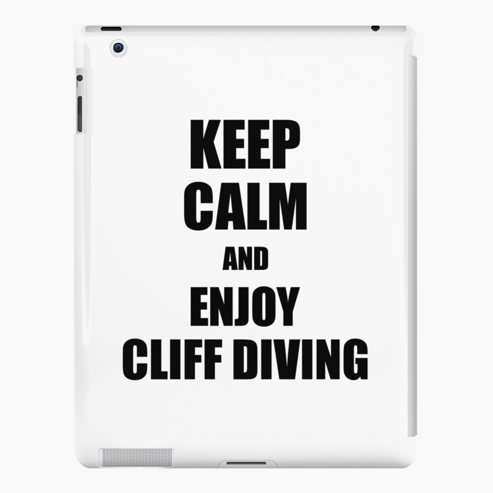 Keep Calm an Enjoy Cliff Diving Lover Funny Gift Idea for Hobbies Occupation Present iPad Case & Skin