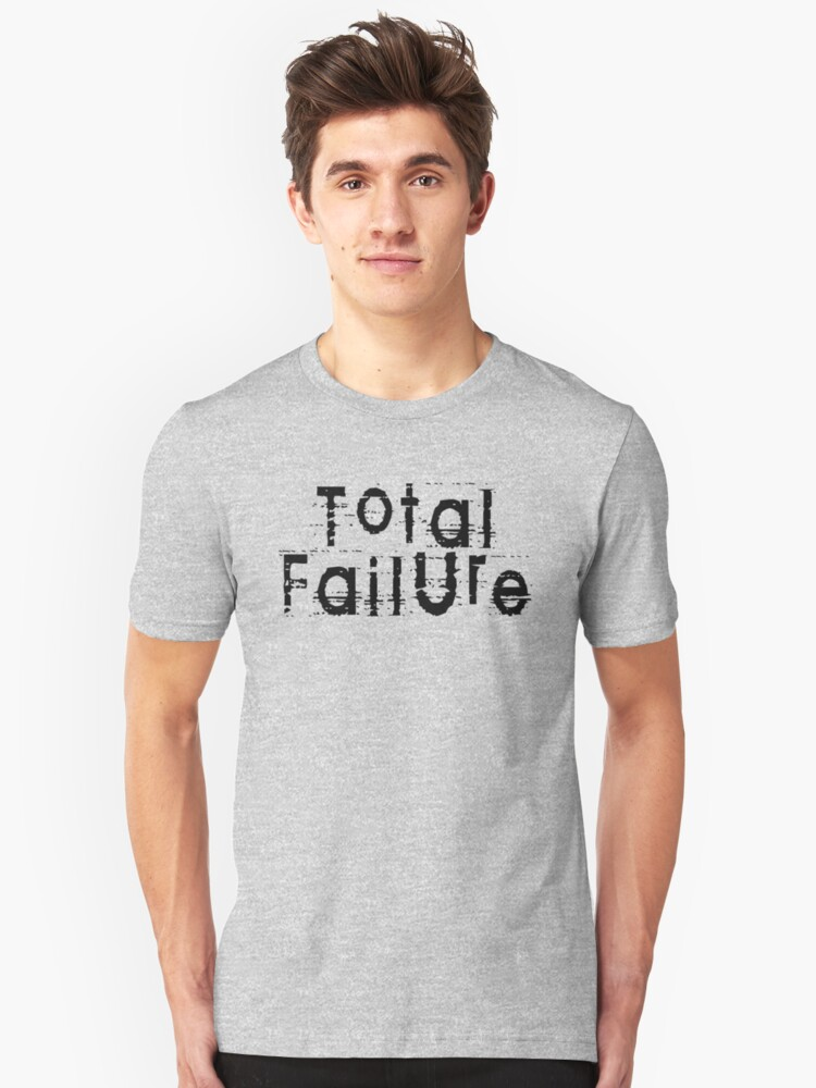 Total Failure by Chillee Wilson Unisex T-Shirt Front