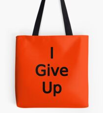 I Give Up by Chillee Wilson Tote Bag