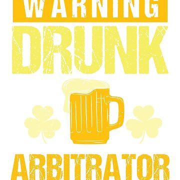 Arbitrator St. Patricks Day 2019 Funny Slogan Novelty Gift by epicshirts
