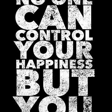 No One Can Control Your Happiness - Inspirational Motivational Quote - Motivate Saying by BullQuacky