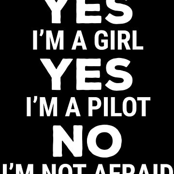 Funny Pilot Girl Yes I'm A Girl Female T-shirt by zcecmza
