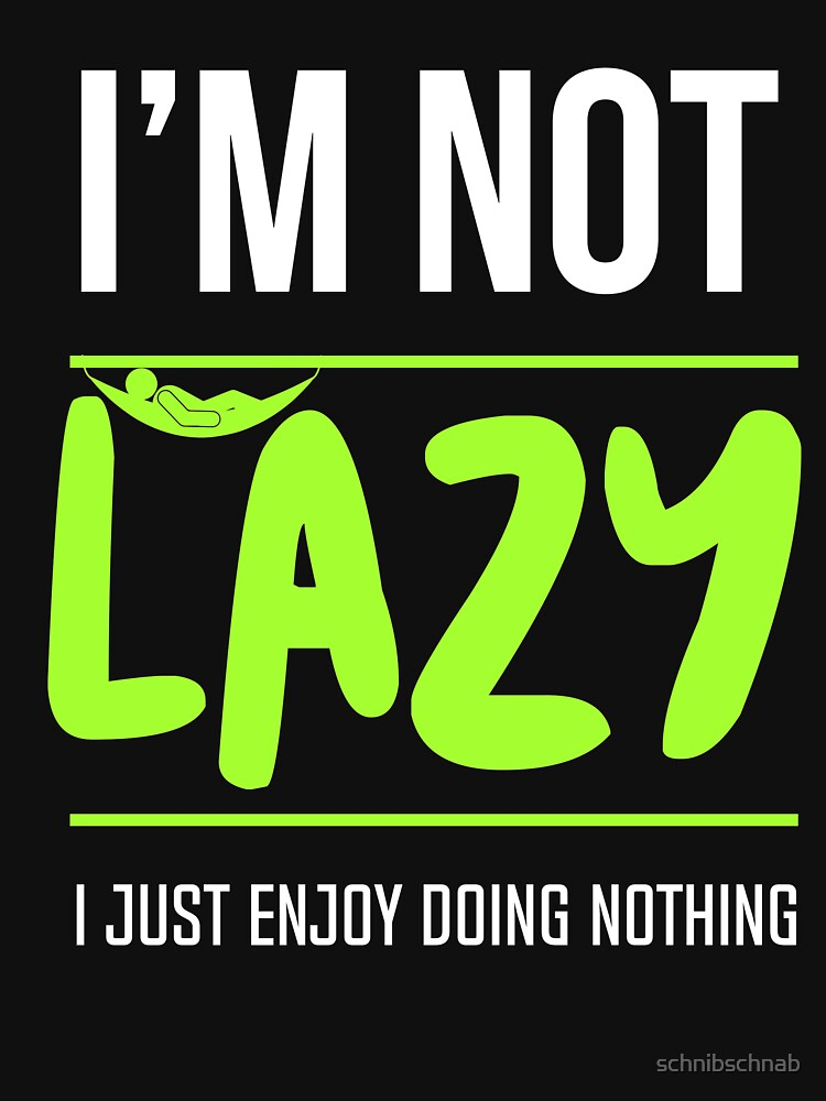 I'm not lazy by schnibschnab