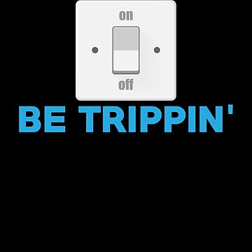 Funny Electrician Switches Be Trippin' by perfectpresents