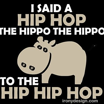 I Said Hip Hop Hippo Dark by ironydesigns