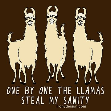 One by One the Llamas Steal my Sanity Funny Dark by ironydesigns