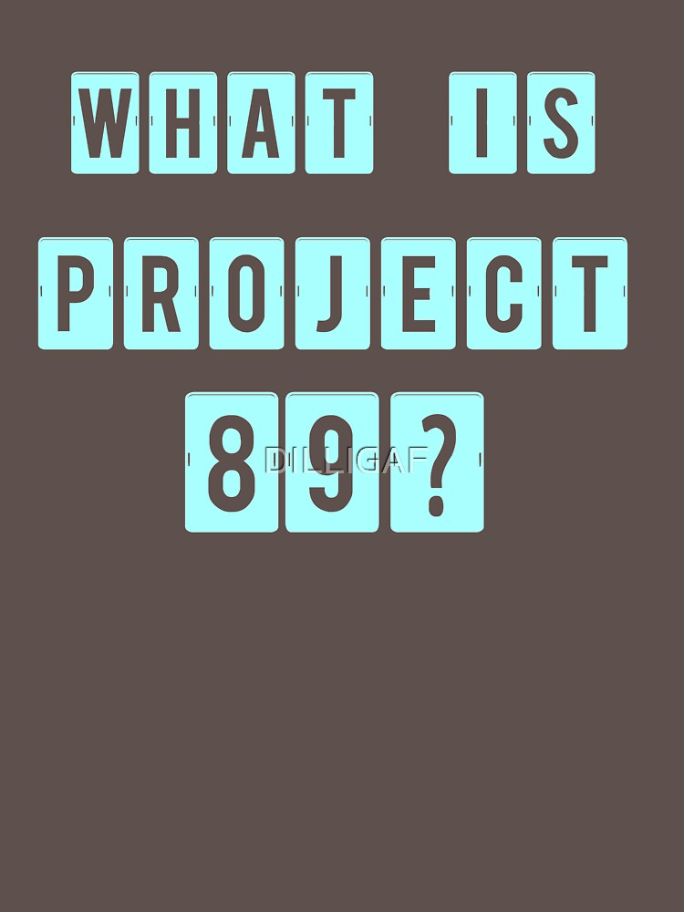 What is Project 89? by DILLIGAF
