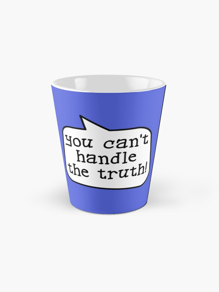 Alternative Ansicht von YOU CAN'T HANDLE THE TRUTH! by Bubble-Tees.com Tassen