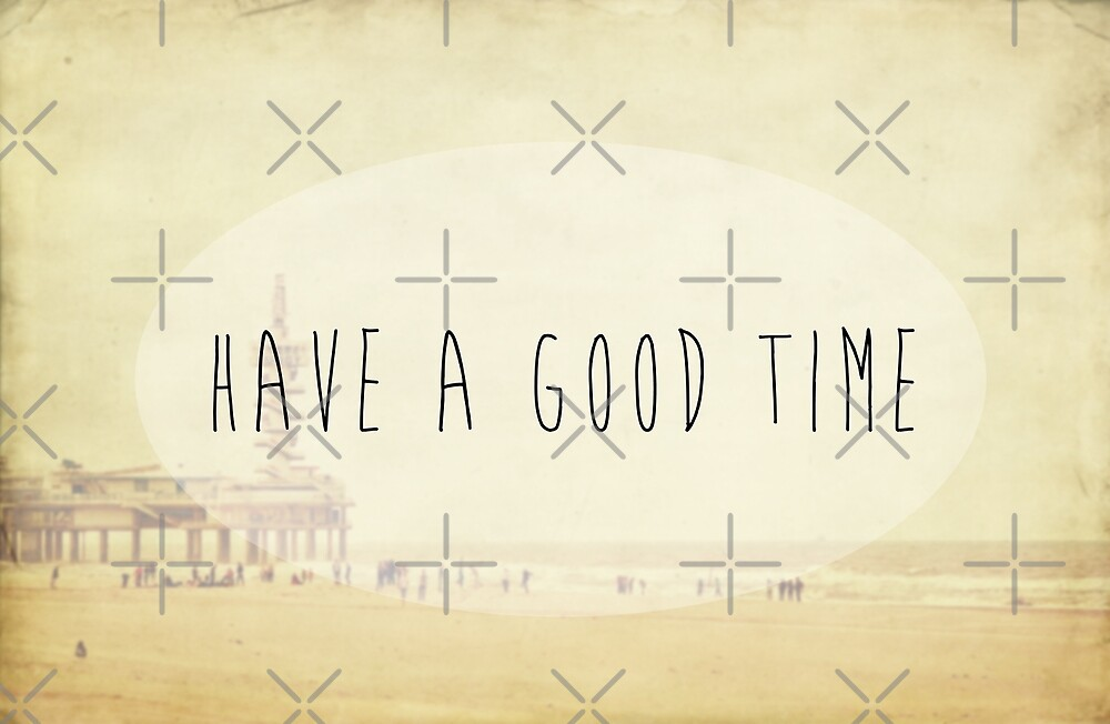 Have A Good Time by Denise Abé