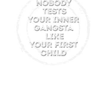 Nobody tests your inner gangsta parenting shirt by roseshirts