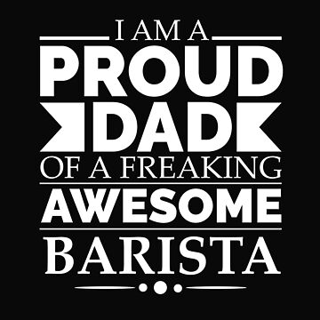 Proud Dad of an awesome Barista by losttribe