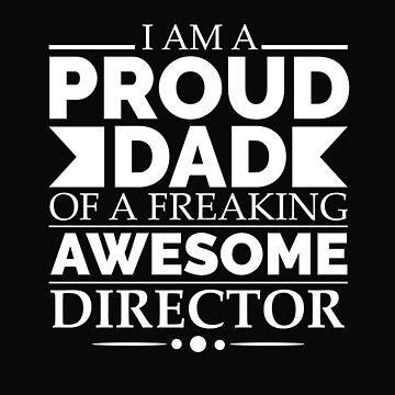 Proud Dad of an awesome Director by losttribe