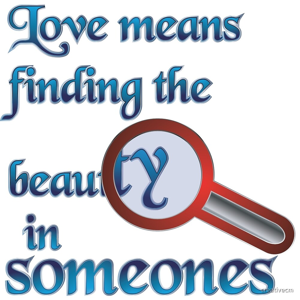 Love means Finding the beauty in someone by creativecm