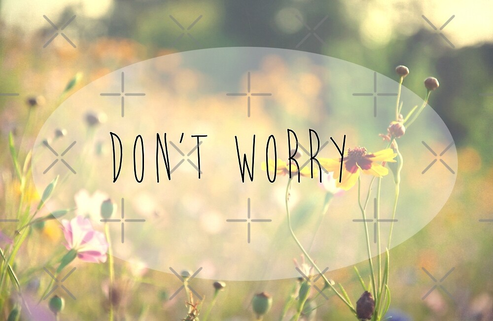 Don't Worry by Denise Abé
