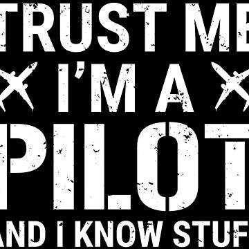 Trust Me I'm A Pilot Funny Aviator T-shirt by zcecmza