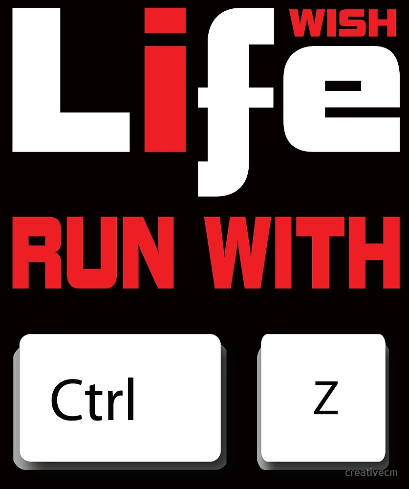 i wish life run with control Z by creativecm