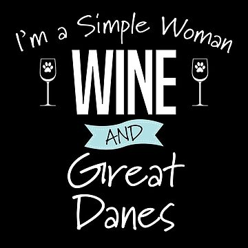 Great Dane Dog Design Womens - Im A Simple Woman Wine And Great Danes by kudostees