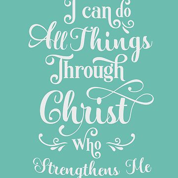 I can do all things through Christ, who strengthens me, bible verse, Christian quote, religious saying  by byzmo
