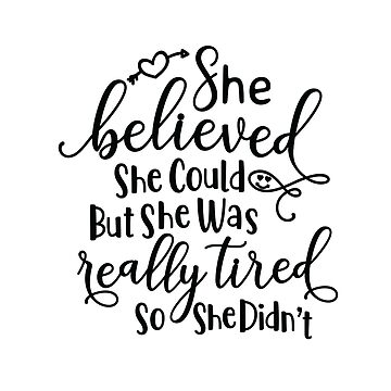 She believed she could, but she was tired, so she didn't, funny mom quote, tired mom, new mom, new baby by byzmo