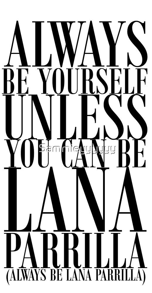 Always be Lana by Sammieyyyyyy