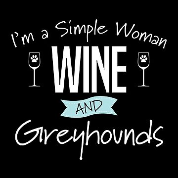 Greyhound Dog Design Womens - Im A Simple Woman Wine And Greyhounds by kudostees