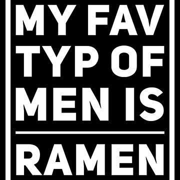 Favorite Type Man Ramen Noodle Soup Asian Food Fast Food Single Gift by Netsrikfa