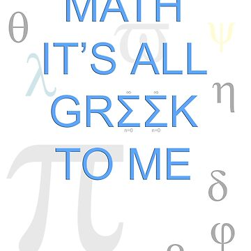 Math It's All Greek To Me by shane22